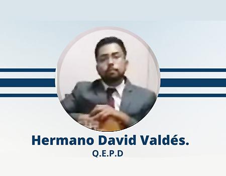 Llamado a la presencia del Señor, hno. David Valdés.